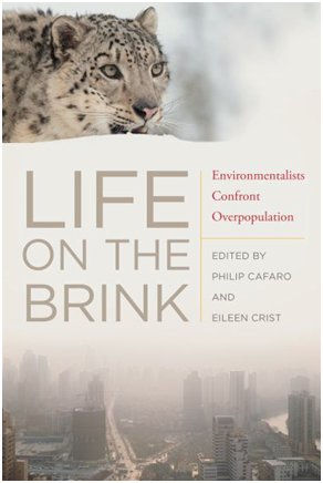 In Life on the Brink: Environmentalists Confront Overpopulation by Professor Philip Cafaro of Colorado State University and Professor Eileen Crist of Virginia Tech, we find top authors and scientists attempting to alert humanity to its impending future viability on this planet.
