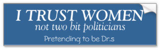 """I Trust Women"" bumper sticker from http://www.zazzle.co.nz/feminists+bumper+stickers"